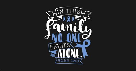 PROSTATE CANCER AWARENESS MEN FAMILY NO ALONE QUOTE